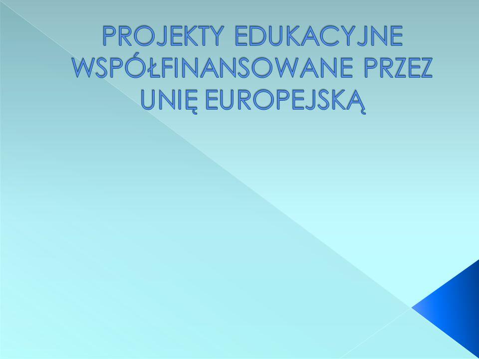 PROJEKTY EDUKACYJNE WSPÓŁFINANSOWANE PRZEZ UNIĘ EUROPEJSKĄ