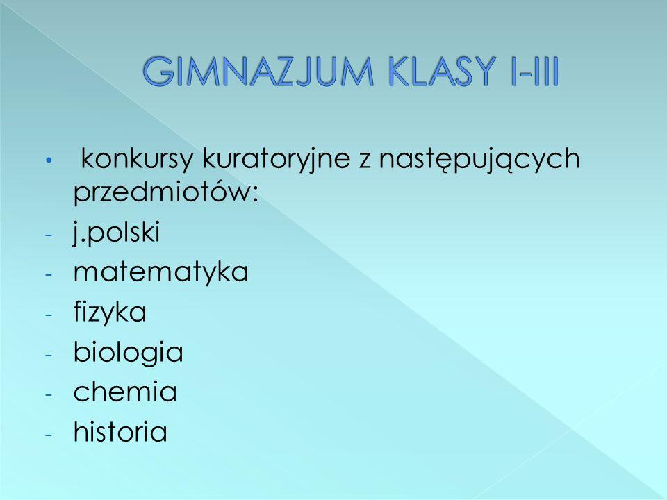 GIMNAZJUM KLASY I-III konkursy kuratoryjne z następujących przedmiotów: j.polski. matematyka. fizyka.