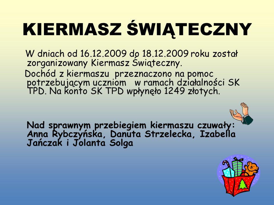 KIERMASZ ŚWIĄTECZNY W dniach od 16.12.2009 do 18.12.2009 roku został zorganizowany Kiermasz Świąteczny.