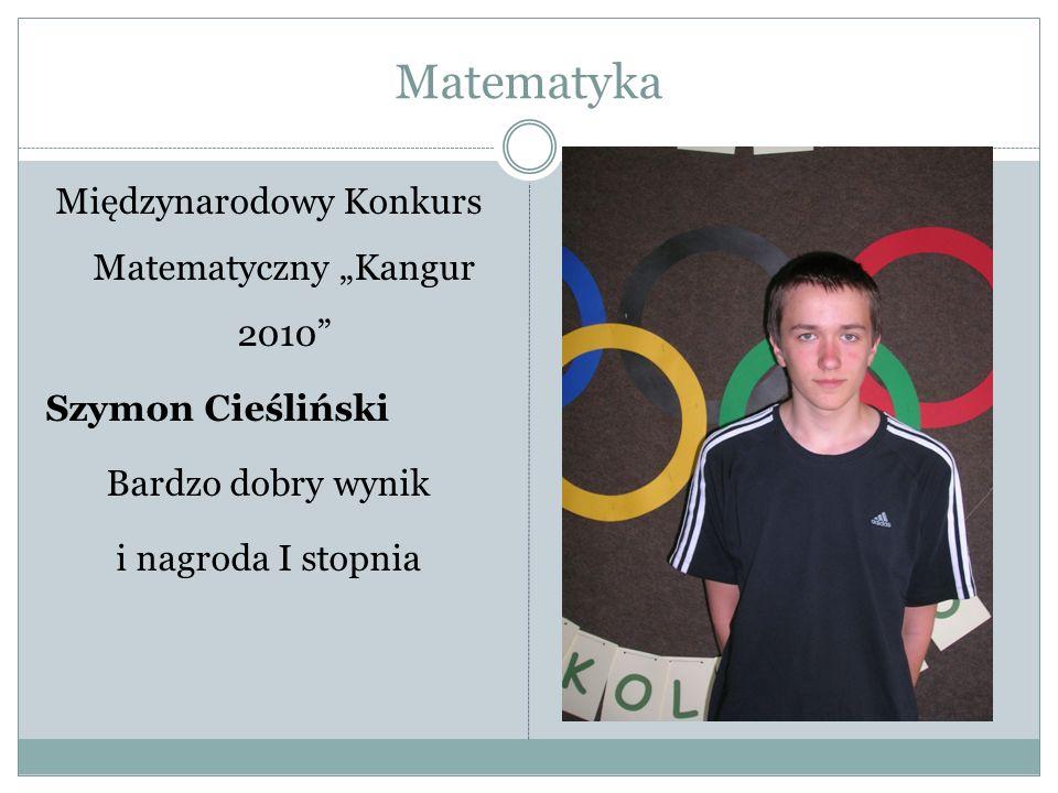 """Matematyka Międzynarodowy Konkurs Matematyczny """"Kangur 2010 Szymon Cieśliński Bardzo dobry wynik i nagroda I stopnia"""