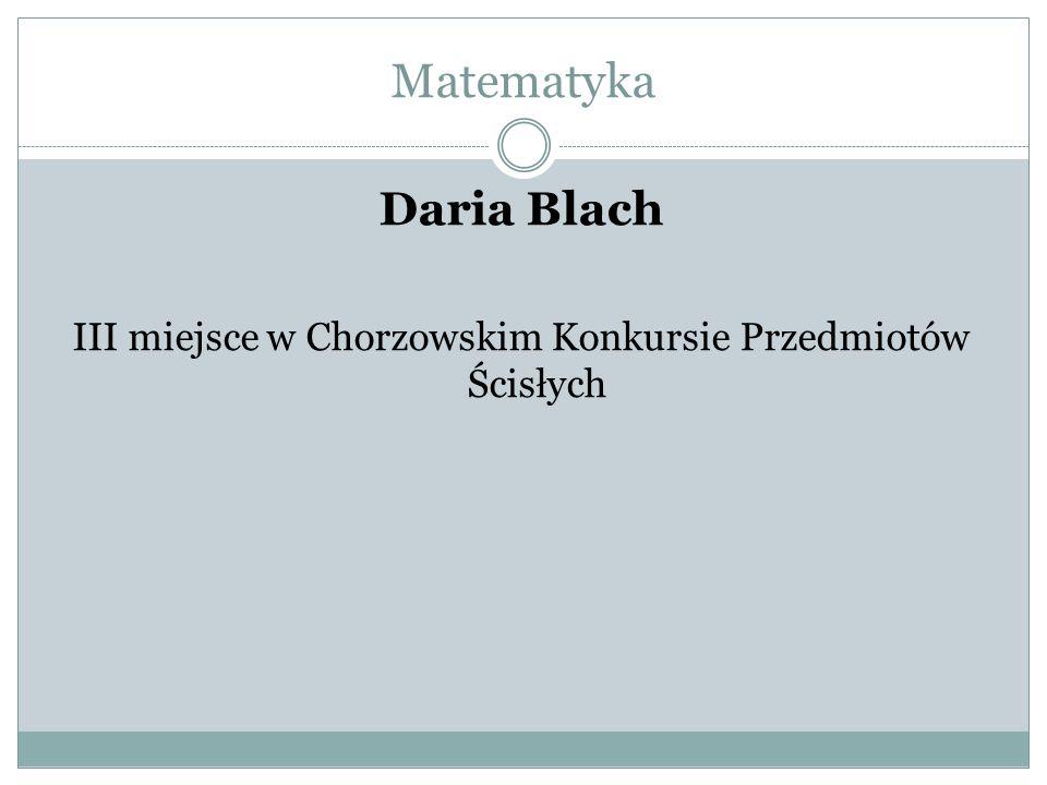 III miejsce w Chorzowskim Konkursie Przedmiotów Ścisłych