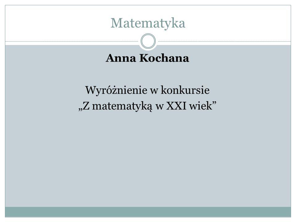 """Anna Kochana Wyróżnienie w konkursie """"Z matematyką w XXI wiek"""