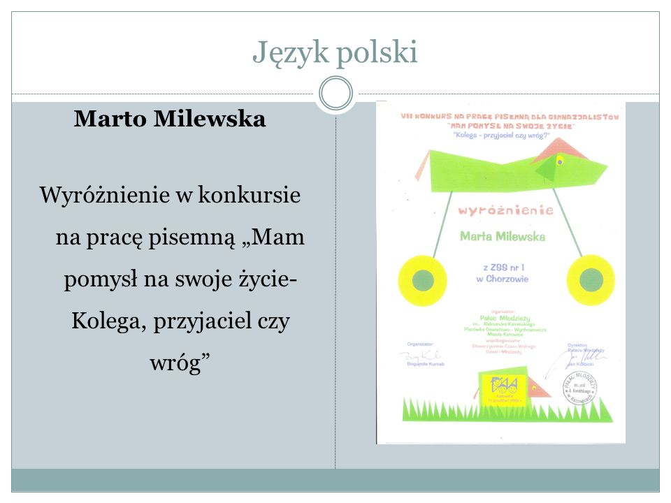 """Język polski Marto Milewska Wyróżnienie w konkursie na pracę pisemną """"Mam pomysł na swoje życie- Kolega, przyjaciel czy wróg"""