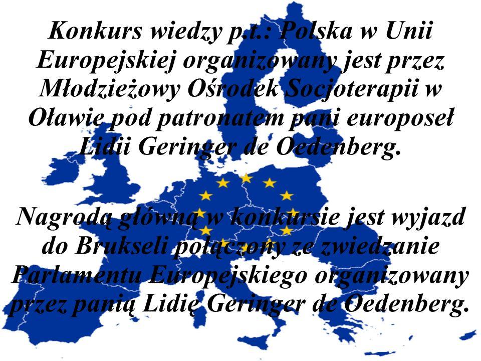 Konkurs wiedzy p.t.: Polska w Unii Europejskiej organizowany jest przez Młodzieżowy Ośrodek Socjoterapii w Oławie pod patronatem pani europoseł Lidii Geringer de Oedenberg.