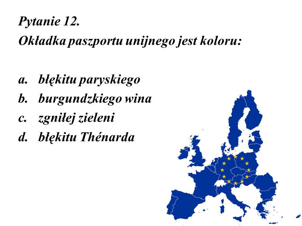 Pytanie 12. Okładka paszportu unijnego jest koloru: błękitu paryskiego. burgundzkiego wina. zgniłej zieleni.