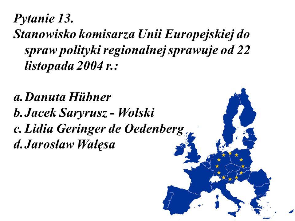 Pytanie 13. Stanowisko komisarza Unii Europejskiej do spraw polityki regionalnej sprawuje od 22 listopada 2004 r.: