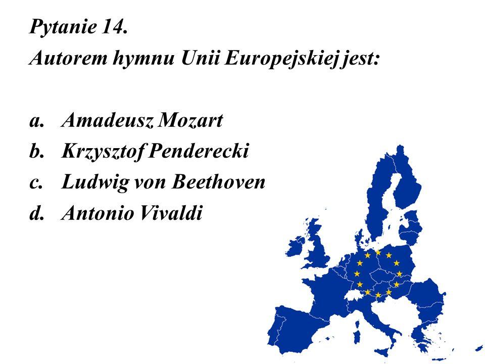 Pytanie 14. Autorem hymnu Unii Europejskiej jest: Amadeusz Mozart. Krzysztof Penderecki. Ludwig von Beethoven.