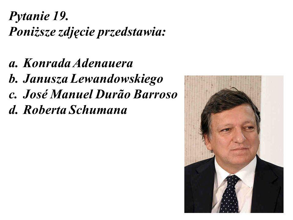 Pytanie 19. Poniższe zdjęcie przedstawia: Konrada Adenauera. Janusza Lewandowskiego. José Manuel Durão Barroso.