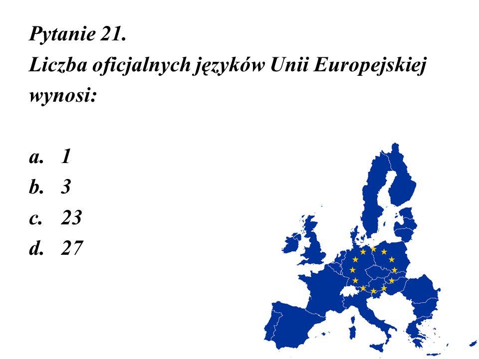 Pytanie 21. Liczba oficjalnych języków Unii Europejskiej wynosi: 1 3 23 27