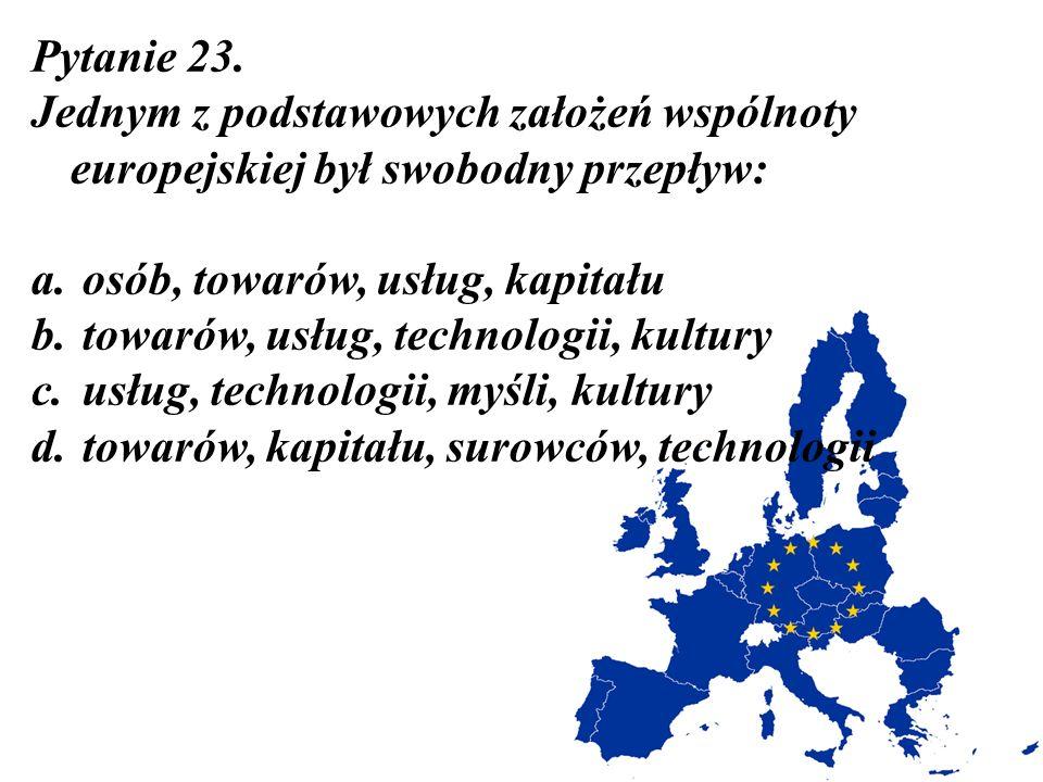Pytanie 23. Jednym z podstawowych założeń wspólnoty europejskiej był swobodny przepływ: osób, towarów, usług, kapitału.