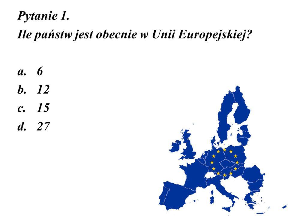 Pytanie 1. Ile państw jest obecnie w Unii Europejskiej 6 12 15 27