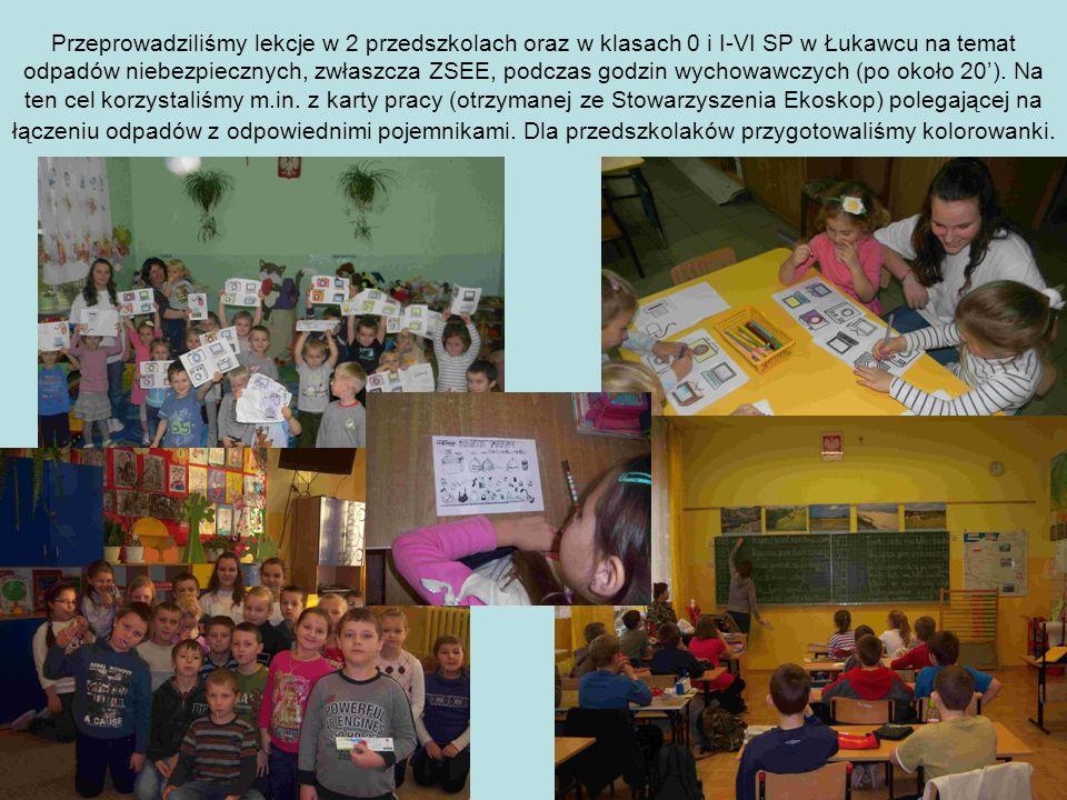 Przeprowadziliśmy lekcje w 2 przedszkolach oraz w klasach 0 i I-VI SP w Łukawcu na temat odpadów niebezpiecznych, zwłaszcza ZSEE, podczas godzin wychowawczych (po około 20').