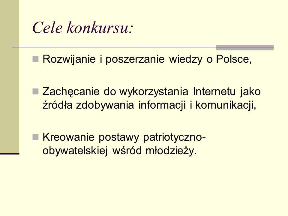 Cele konkursu: Rozwijanie i poszerzanie wiedzy o Polsce,