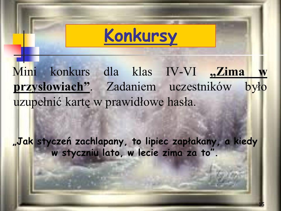 """Konkursy Mini konkurs dla klas IV-VI """"Zima w przysłowiach . Zadaniem uczestników było uzupełnić kartę w prawidłowe hasła."""