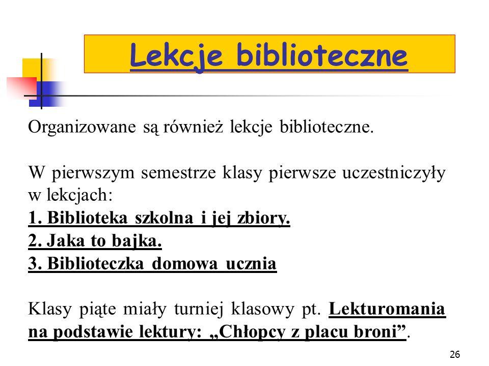Lekcje biblioteczne Organizowane są również lekcje biblioteczne.