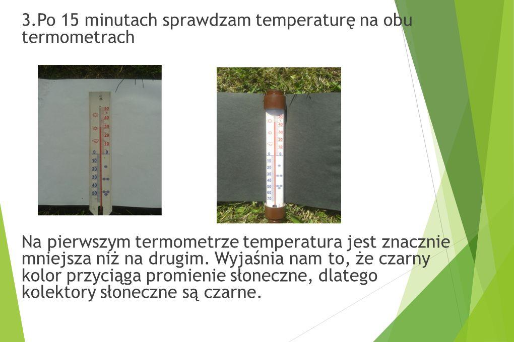 3.Po 15 minutach sprawdzam temperaturę na obu termometrach