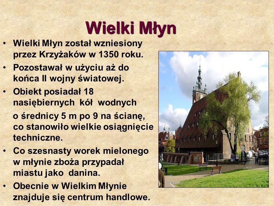 Wielki Młyn Wielki Młyn został wzniesiony przez Krzyżaków w 1350 roku.