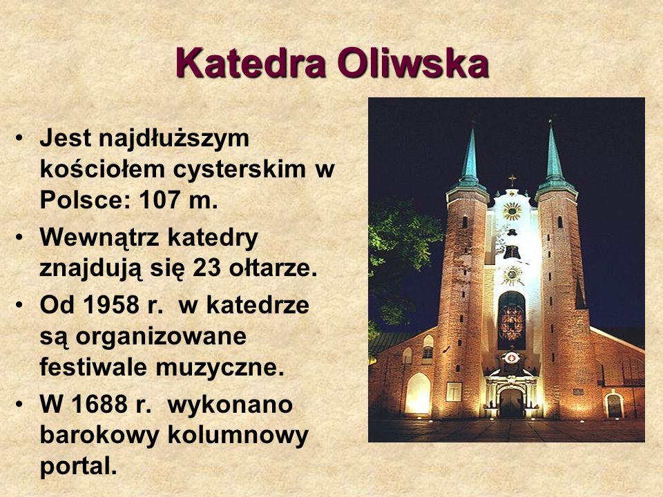 Katedra Oliwska Jest najdłuższym kościołem cysterskim w Polsce: 107 m.