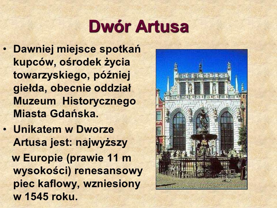 Dwór Artusa Dawniej miejsce spotkań kupców, ośrodek życia towarzyskiego, później giełda, obecnie oddział Muzeum Historycznego Miasta Gdańska.