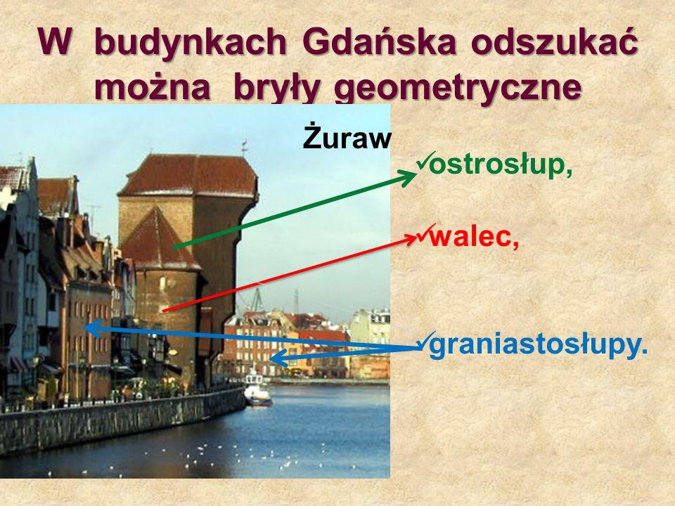 W budynkach Gdańska odszukać można bryły geometryczne