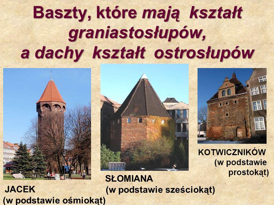 Baszty, które mają kształt graniastosłupów, a dachy kształt ostrosłupów