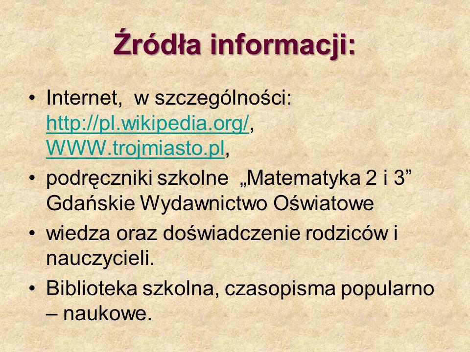 Źródła informacji: Internet, w szczególności: http://pl.wikipedia.org/, WWW.trojmiasto.pl,