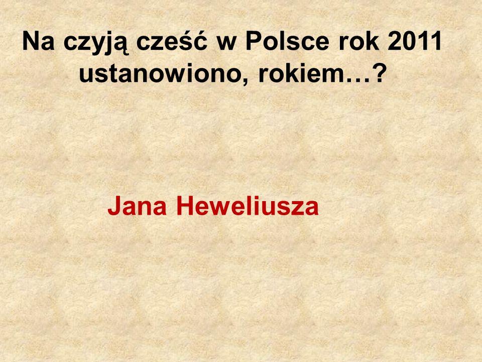 Na czyją cześć w Polsce rok 2011 ustanowiono, rokiem…