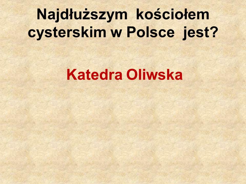Najdłuższym kościołem cysterskim w Polsce jest