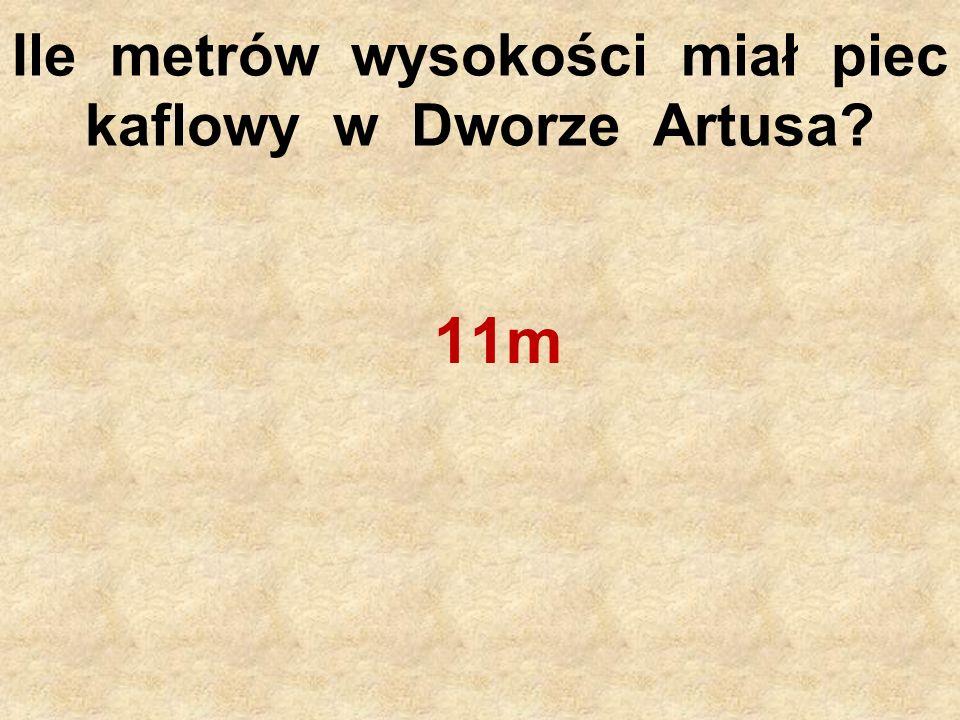 Ile metrów wysokości miał piec kaflowy w Dworze Artusa