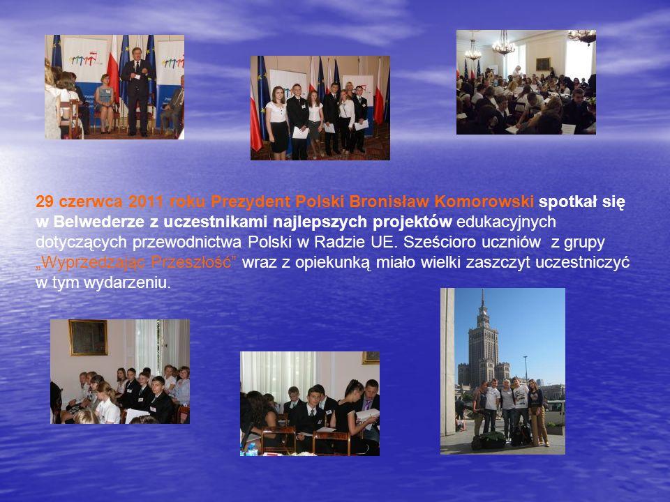 29 czerwca 2011 roku Prezydent Polski Bronisław Komorowski spotkał się w Belwederze z uczestnikami najlepszych projektów edukacyjnych dotyczących przewodnictwa Polski w Radzie UE.
