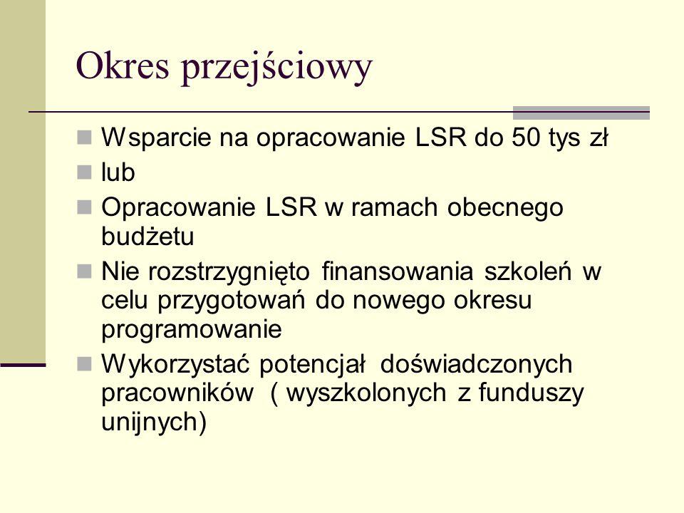 Okres przejściowy Wsparcie na opracowanie LSR do 50 tys zł lub