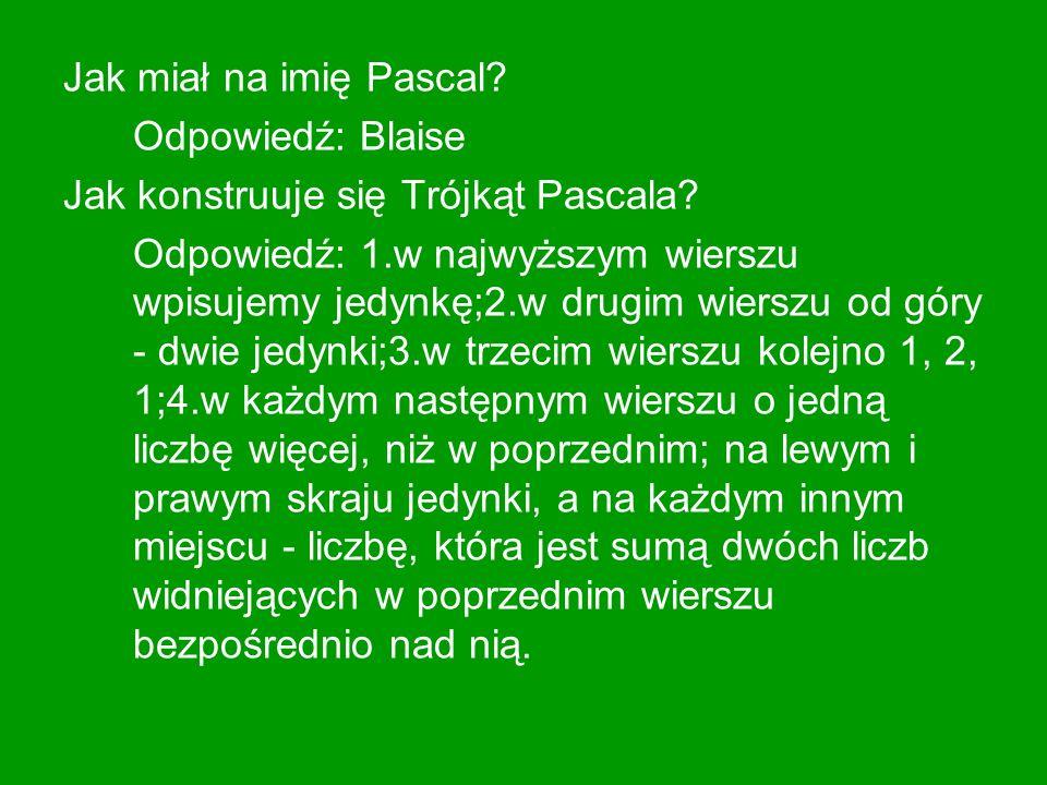 Jak miał na imię Pascal Odpowiedź: Blaise. Jak konstruuje się Trójkąt Pascala