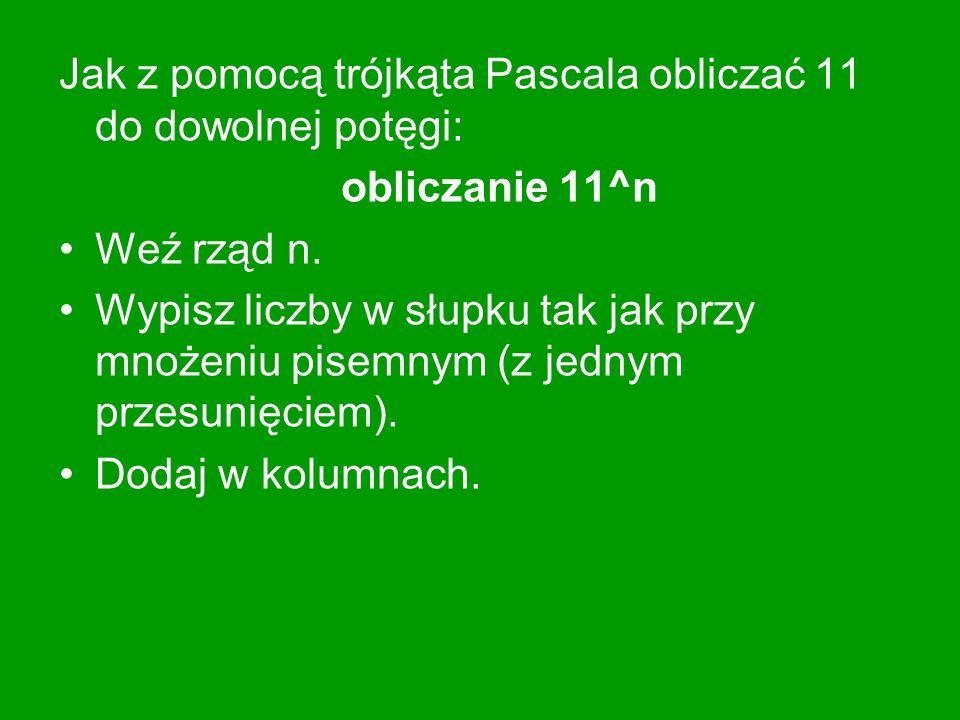 Jak z pomocą trójkąta Pascala obliczać 11 do dowolnej potęgi: