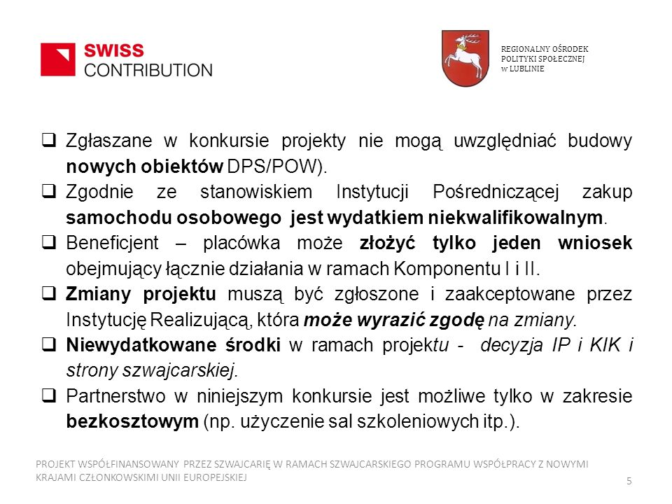 REGIONALNY OŚRODEK POLITYKI SPOŁECZNEJ. w LUBLINIE. Zgłaszane w konkursie projekty nie mogą uwzględniać budowy nowych obiektów DPS/POW).