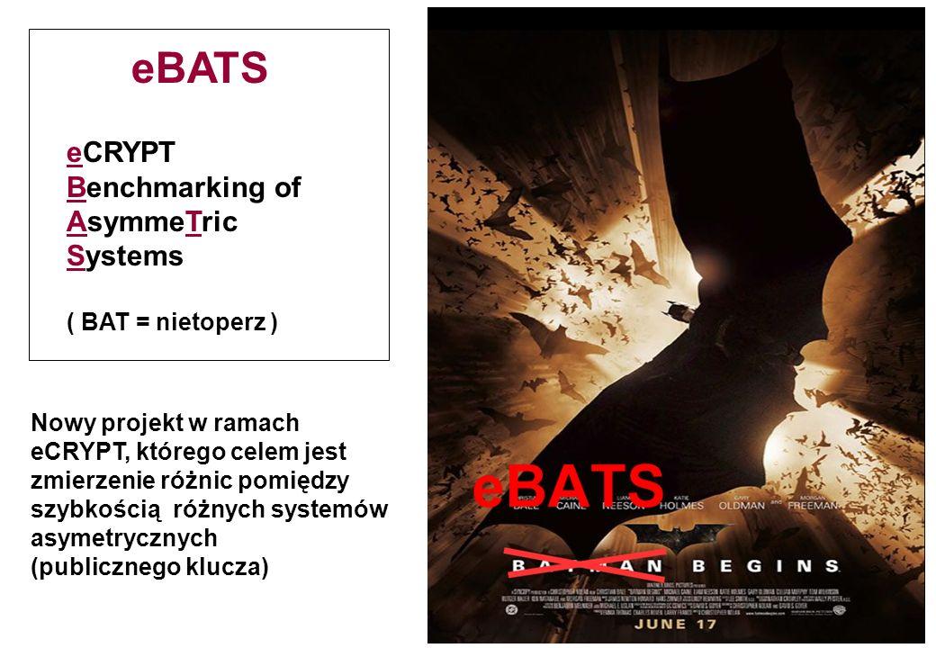 eBATS eCRYPT Benchmarking of AsymmeTric Systems ( BAT = nietoperz )