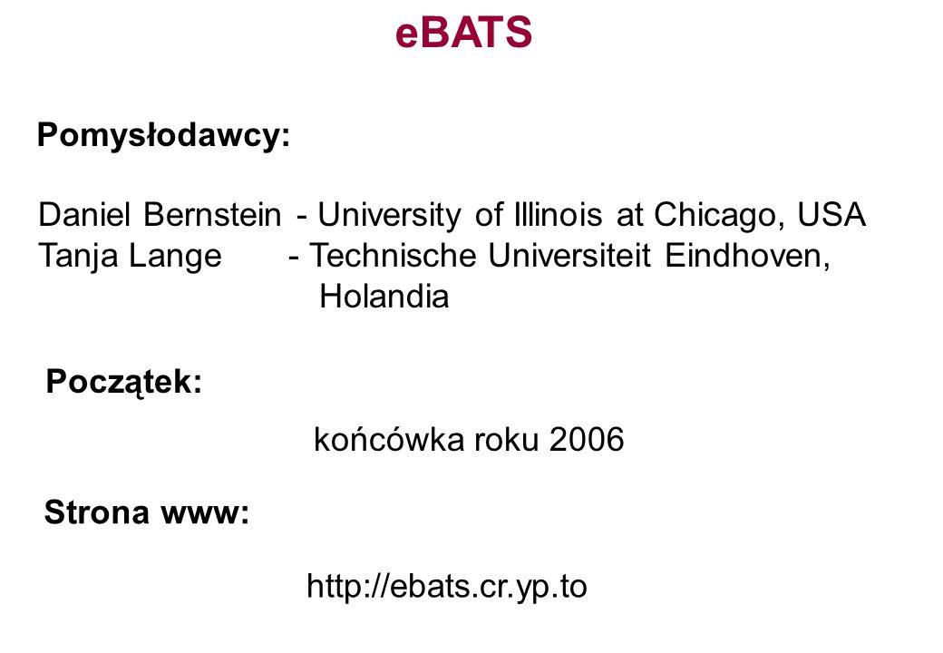 eBATS Pomysłodawcy: Daniel Bernstein - University of Illinois at Chicago, USA. Tanja Lange - Technische Universiteit Eindhoven,