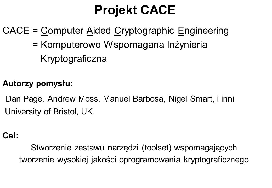 Projekt CACE CACE = Computer Aided Cryptographic Engineering. = Komputerowo Wspomagana Inżynieria.