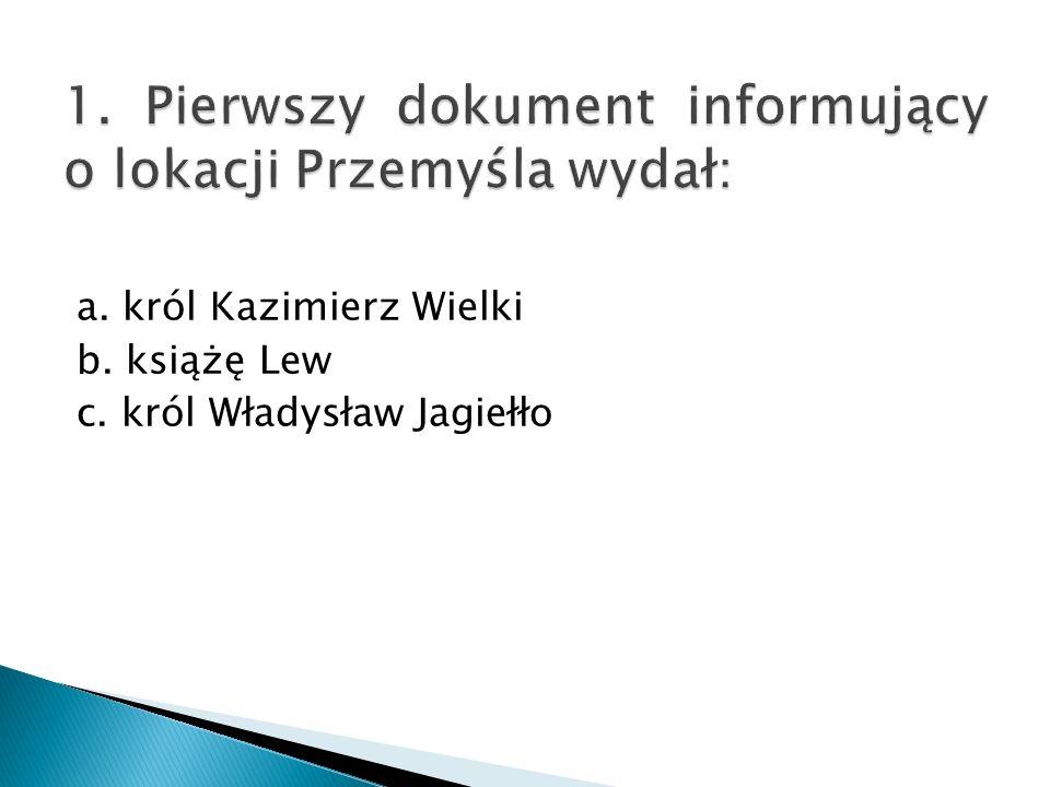 1. Pierwszy dokument informujący o lokacji Przemyśla wydał: