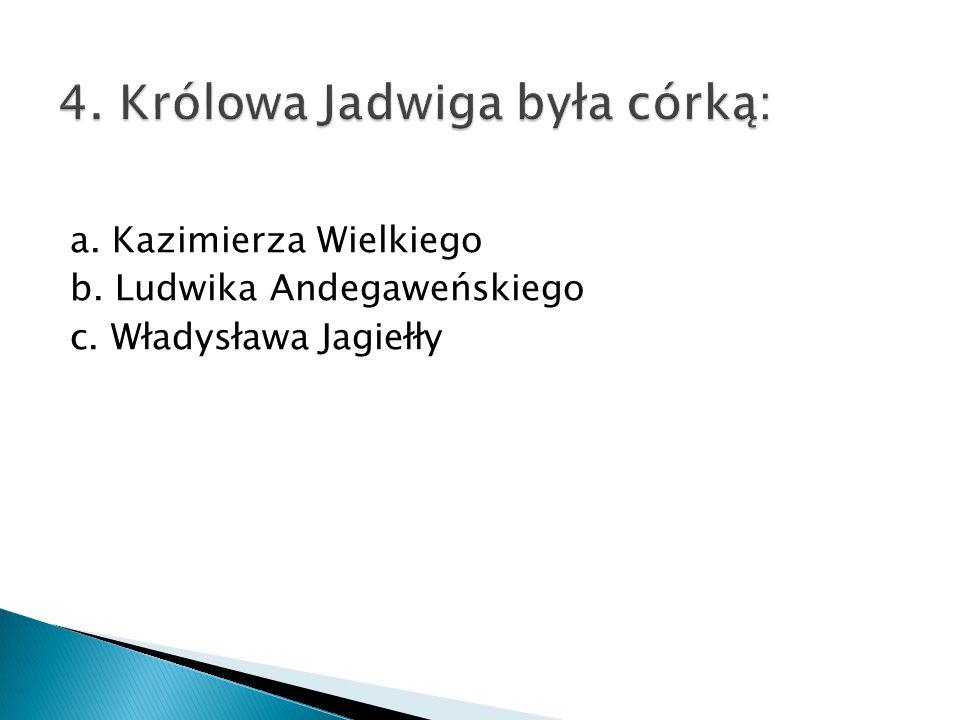 4. Królowa Jadwiga była córką: