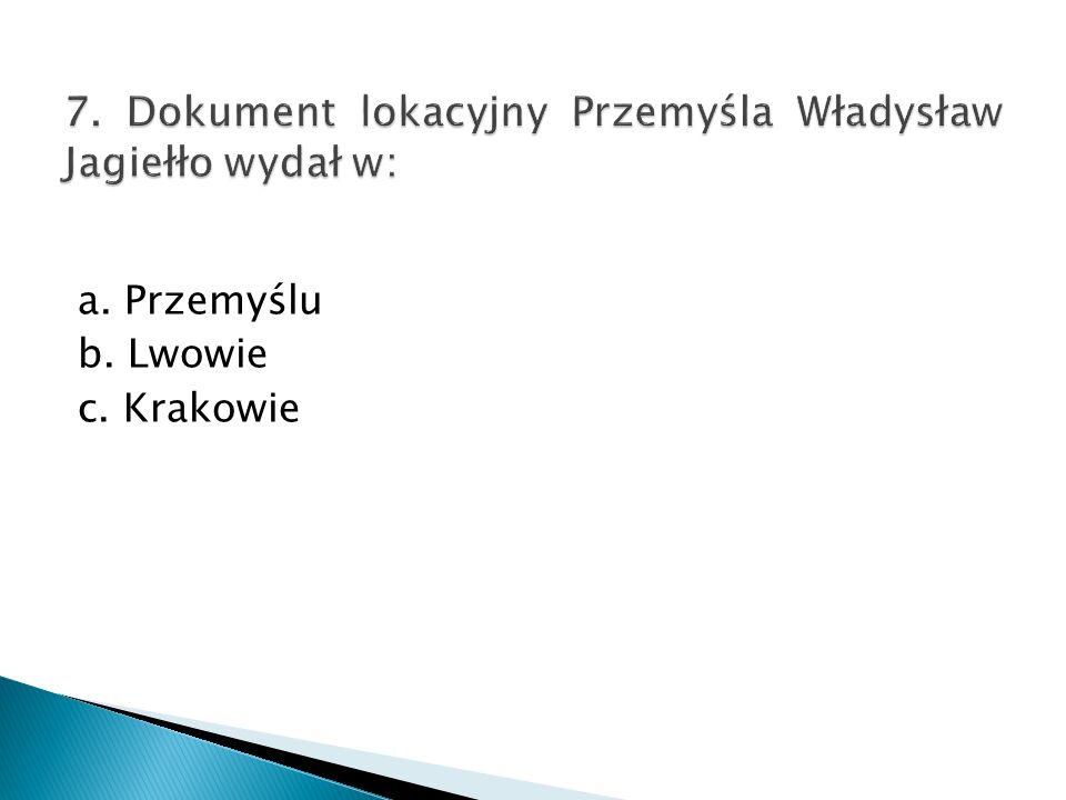 7. Dokument lokacyjny Przemyśla Władysław Jagiełło wydał w: