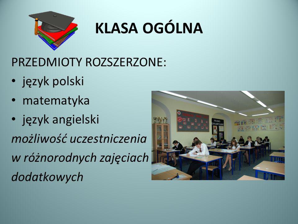 KLASA OGÓLNA PRZEDMIOTY ROZSZERZONE: język polski matematyka