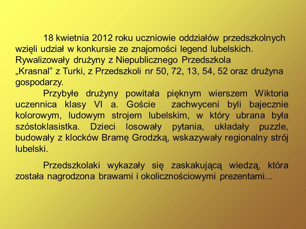 18 kwietnia 2012 roku uczniowie oddziałów przedszkolnych wzięli udział w konkursie ze znajomości legend lubelskich.