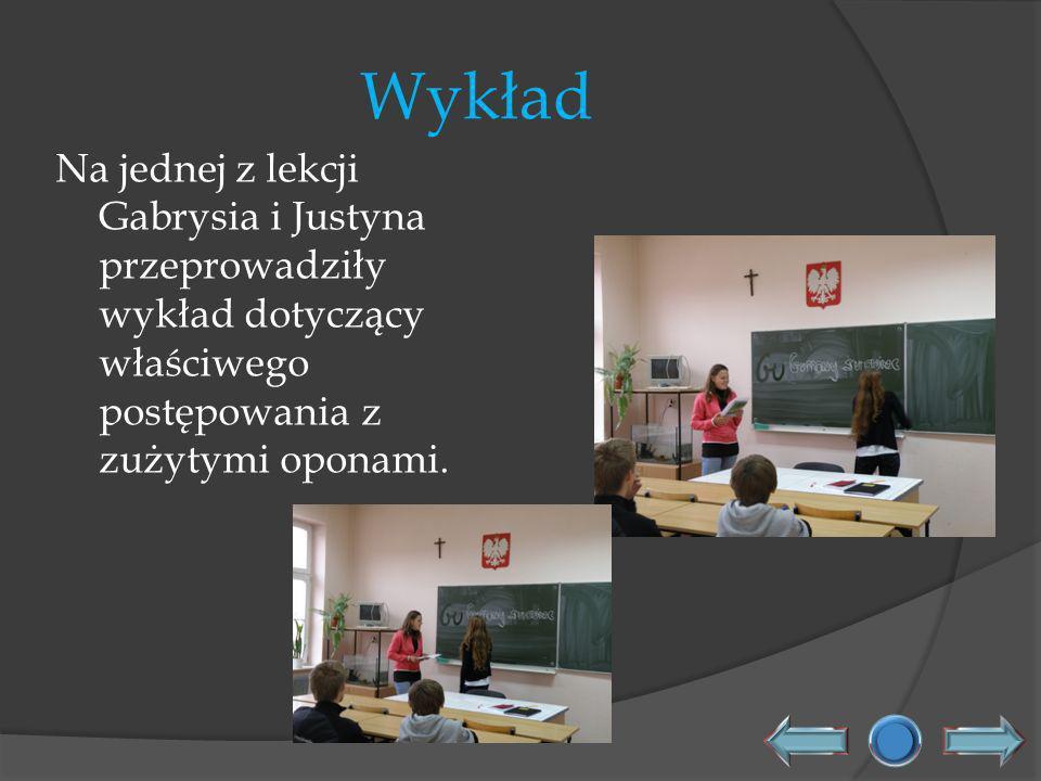 Wykład Na jednej z lekcji Gabrysia i Justyna przeprowadziły wykład dotyczący właściwego postępowania z zużytymi oponami.