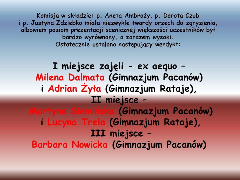 I miejsce zajęli - ex aequo – Milena Dalmata (Gimnazjum Pacanów)
