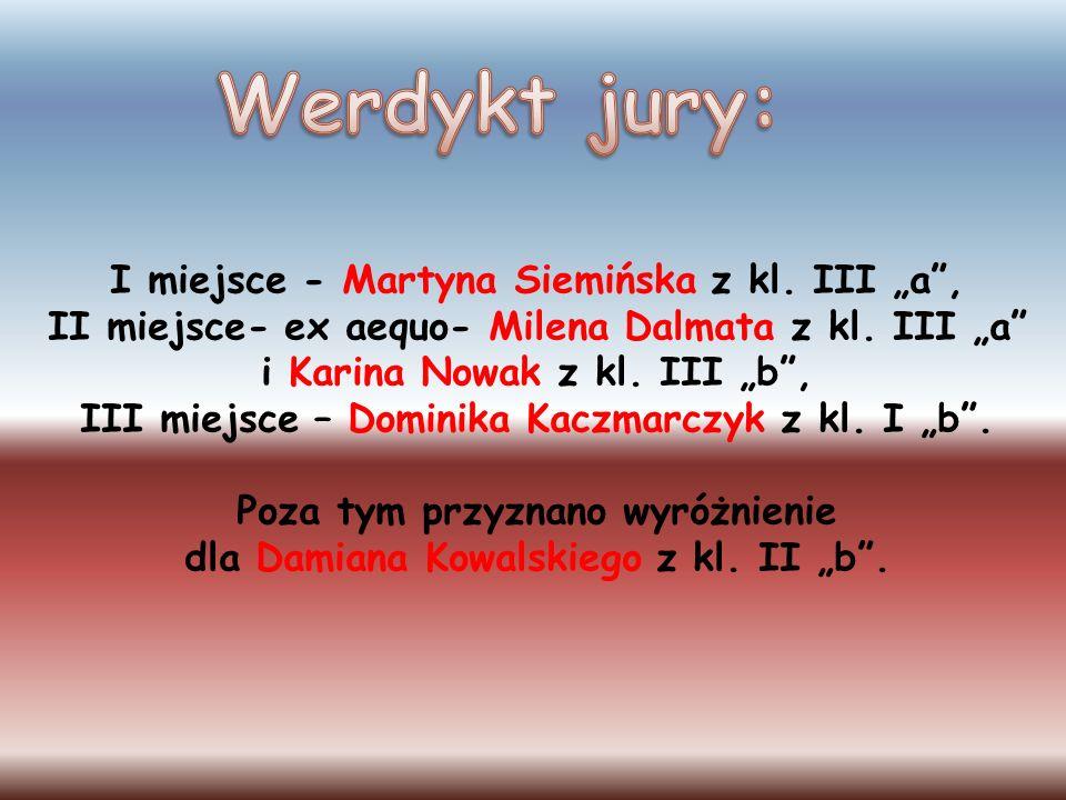 """Werdykt jury: I miejsce - Martyna Siemińska z kl. III """"a ,"""