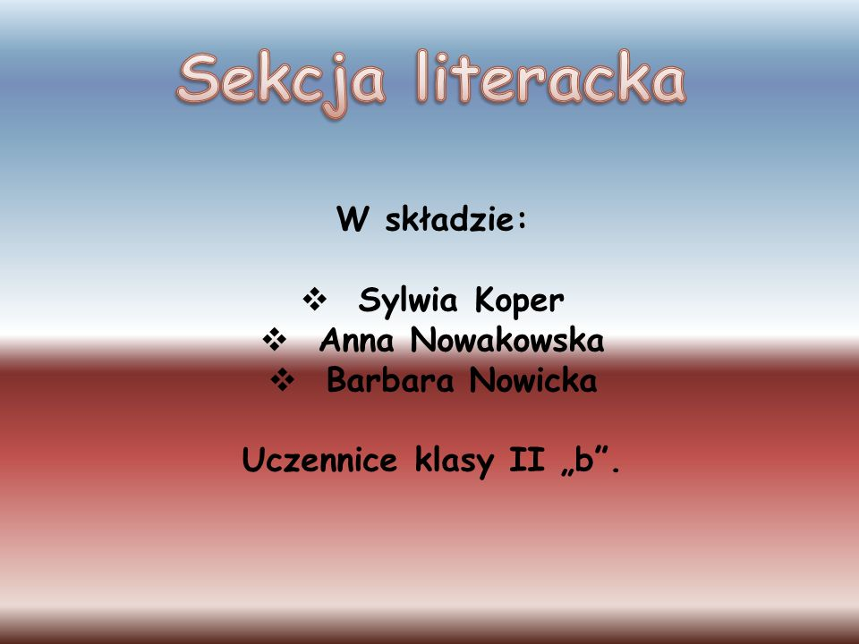 Sekcja literacka W składzie: Sylwia Koper Anna Nowakowska