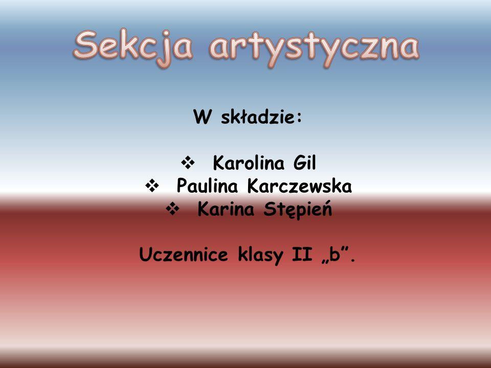 Sekcja artystyczna W składzie: Karolina Gil Paulina Karczewska