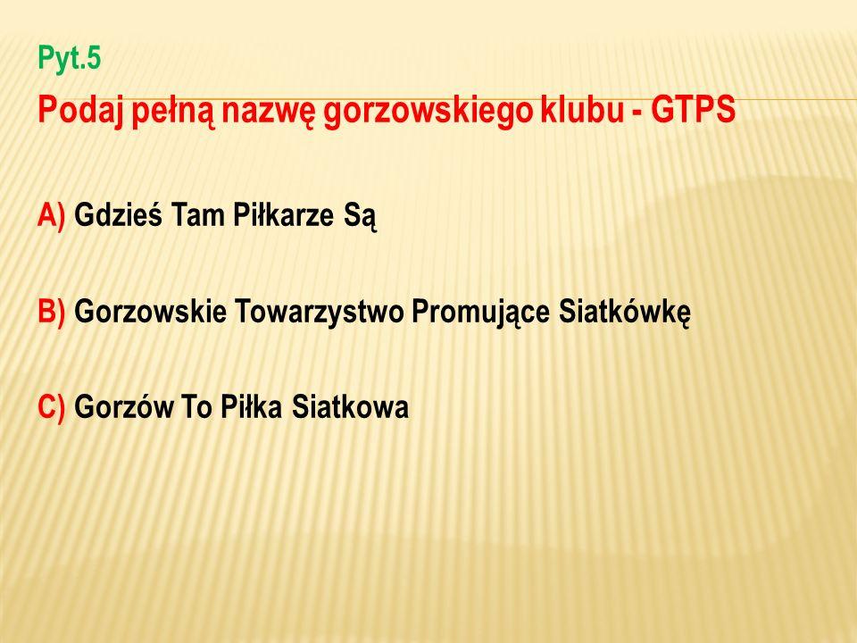 Podaj pełną nazwę gorzowskiego klubu - GTPS