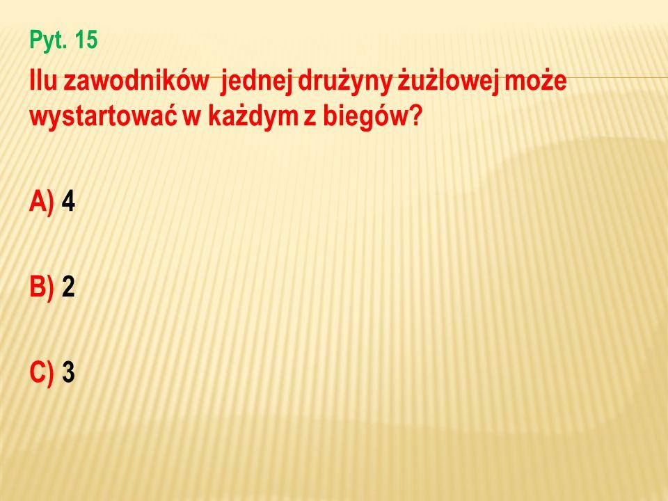 Pyt. 15 Ilu zawodników jednej drużyny żużlowej może wystartować w każdym z biegów A) 4 B) 2 C) 3