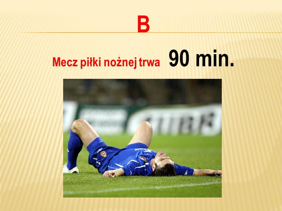 Mecz piłki nożnej trwa 90 min.